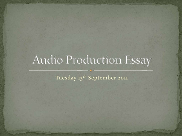 Tuesday 13th September 2011<br />Audio Production Essay<br />