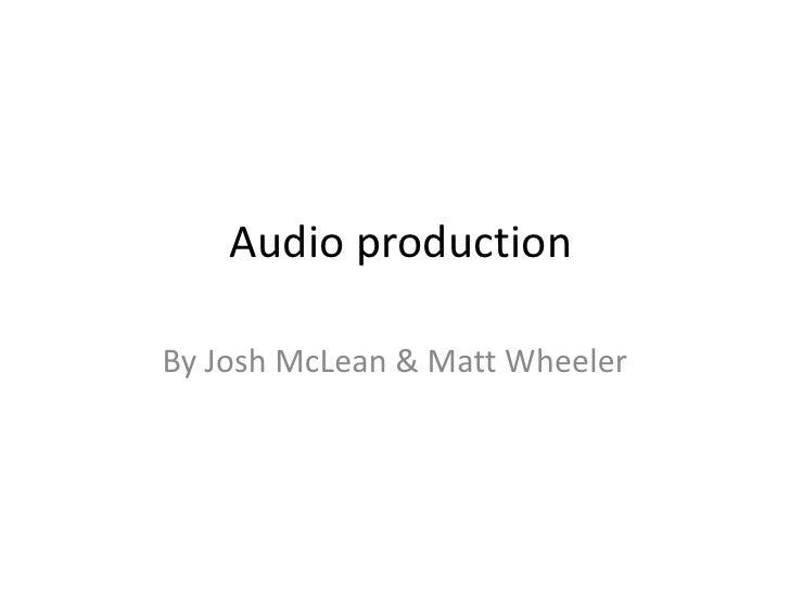 Audio productionBy Josh McLean & Matt Wheeler