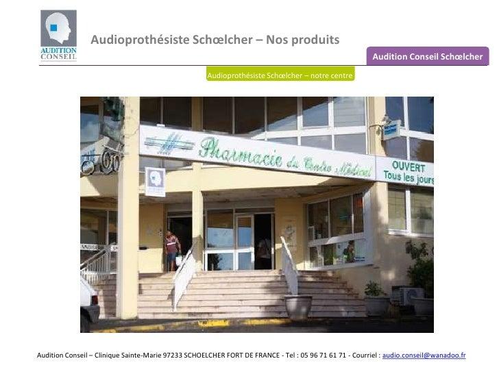 Audioprothésiste Schœlcher – Nos produits <br />Audition Conseil Schœlcher<br />Audioprothésiste Schœlcher – notre centre<...