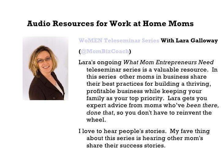 Audio Resources for Work at Home Moms   <ul><li>WoMEN Teleseminar Series  With Lara Galloway  </li></ul><ul><li>( @MomBizC...