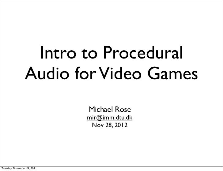 Intro to Procedural                 Audio for Video Games                             Michael Rose                        ...