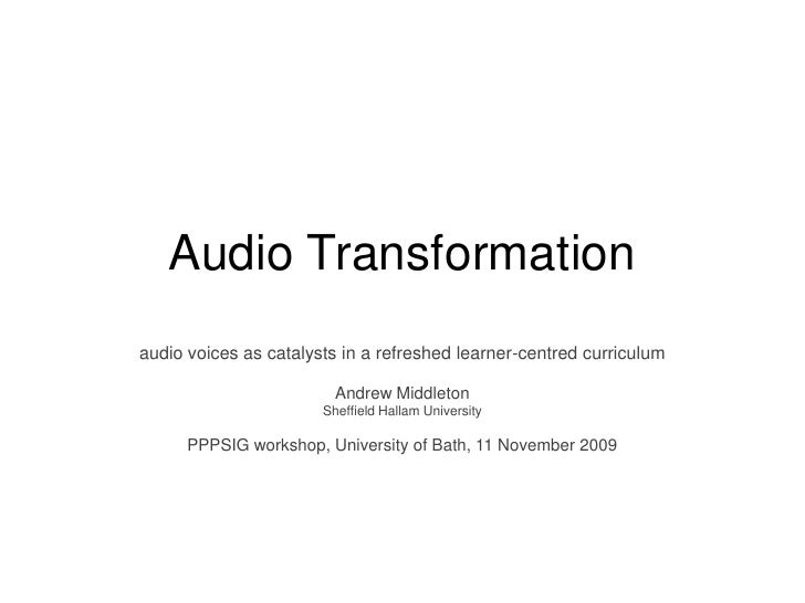 Audio Transformation<br />audio voices as catalysts in a refreshed learner-centred curriculum<br />Andrew Middleton<br />S...
