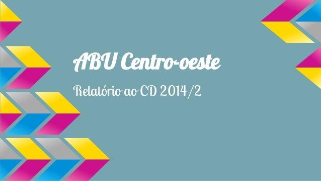 ABU Centro-oeste Relatório ao CD 2014/2