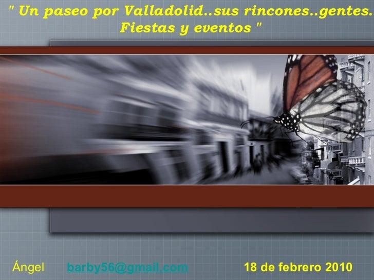"""18 de febrero 2010 """" Un paseo por Valladolid..sus rincones..gentes. Fiestas y eventos """" Ángel   [email_a..."""