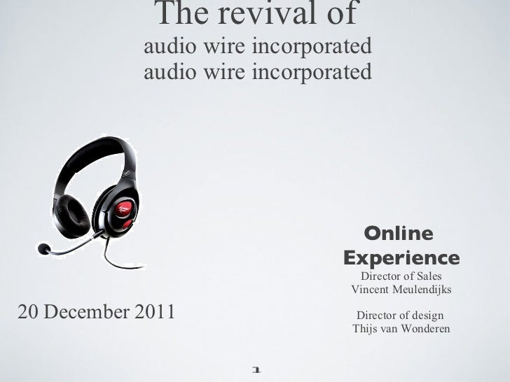 The revival of  audio wire incorporated audio wire incorporated <ul><li>Online  </li></ul><ul><li>Experience </li></ul><ul...