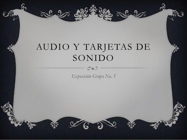 AUDIO Y TARJETAS DE SONIDO Exposición Grupo No. 5