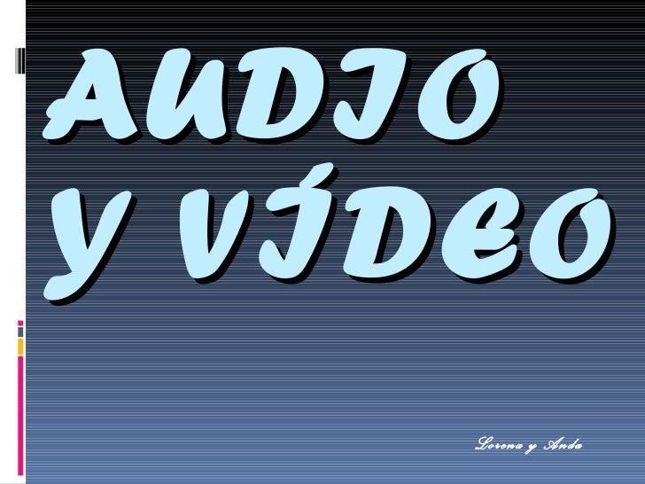 AUDIO Y VÍDEO  Lorena y Anda