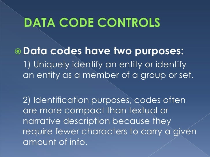  Data   codes have two purposes: 1) Uniquely identify an entity or identify an entity as a member of a group or set. 2) I...