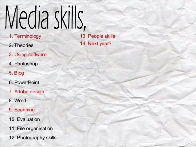 1. Terminology 2. Theories 3. Using software 4. Photoshop 5. Blog 6. PowerPoint 7. Adobe design 8. Word 9. Scanning 10. Ev...