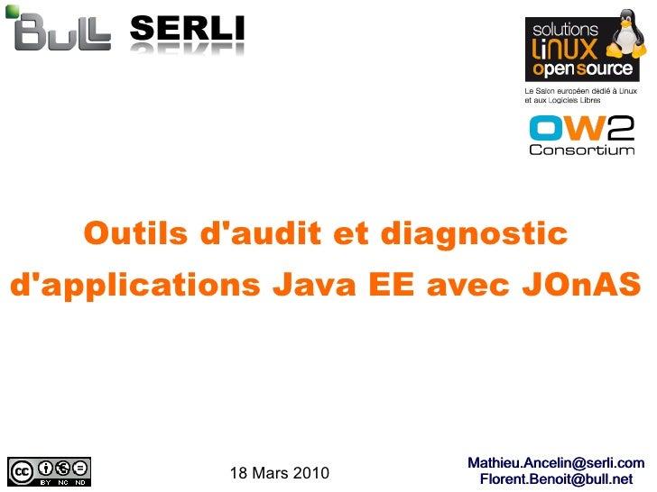 Outils d'audit et diagnostic d'applications Java EE avec JOnAS                               Mathieu.Ancelin@serli.com    ...