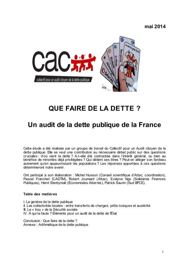 1 mai 2014 QUE FAIRE DE LA DETTE ? Un audit de la dette publique de la France Cette étude a été réalisée par un groupe de ...