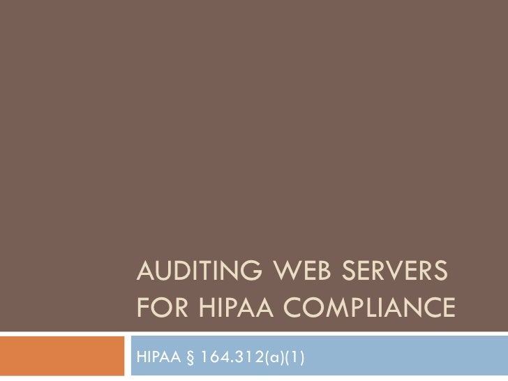 AUDITING WEB SERVERS FOR HIPAA COMPLIANCE HIPAA § 164.312(a)(1)