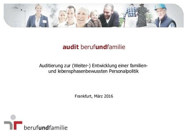 Auditierung zur (Weiter-) Entwicklung einer familien- und lebensphasenbewussten Personalpolitik audit berufundfamilie Fran...