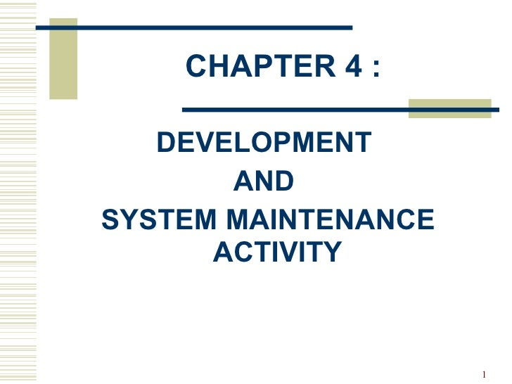 CHAPTER 4 : <ul><li>DEVELOPMENT  </li></ul><ul><li>AND  </li></ul><ul><li>SYSTEM MAINTENANCE ACTIVITY </li></ul>