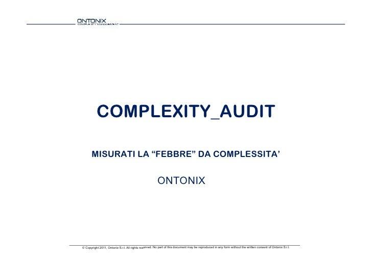 """COMPLEXITY_AUDIT       MISURATI LA """"FEBBRE"""" DA COMPLESSITA'                                                       ONTONIX©..."""
