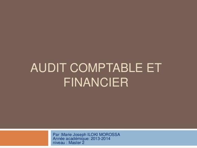 AUDIT COMPTABLE ET FINANCIER Par :Marie Joseph ILOKI MOROSSA Année académique: 2013-2014 niveau : Master 2