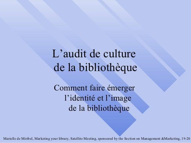 L'audit de culture                               de la bibliothèque                                Comment faire émerger  ...