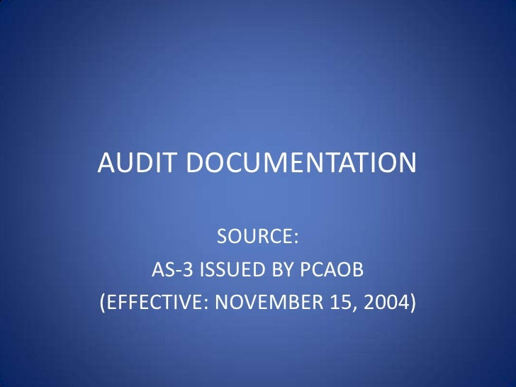 AUDIT DOCUMENTATION<br />SOURCE: <br />AS-3 ISSUED BY PCAOB<br />(EFFECTIVE: NOVEMBER 15, 2004)<br />