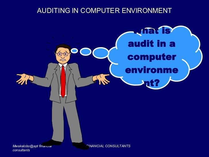 AUDITING IN COMPUTER ENVIRONMENT What is audit in a computer environment?