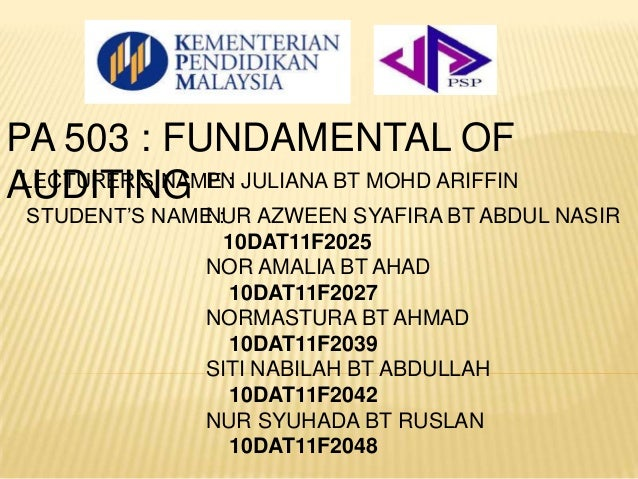 PA 503 : FUNDAMENTAL OF AUDITING PN JULIANA BT MOHD ARIFFIN NUR AZWEEN SYAFIRA BT ABDUL NASIR 10DAT11F2025 NOR AMALIA BT A...
