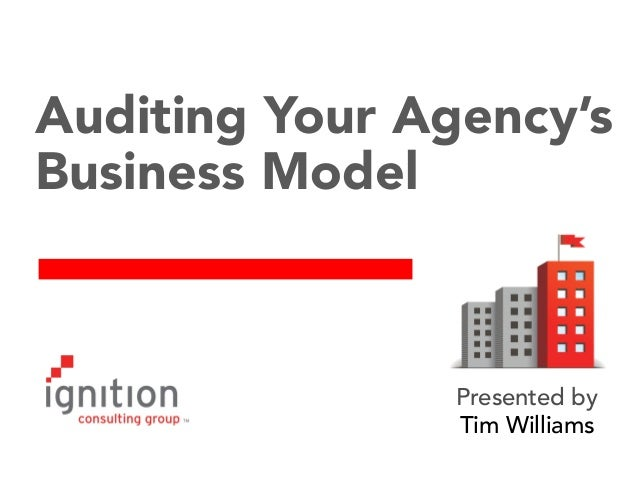 Auditing Your Agency's Business Model  Presented by Tim Williams