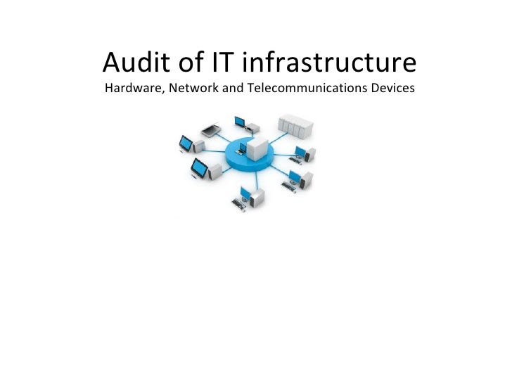 Audit of IT infrastructure Hardware, Network and Telecommunications Devices