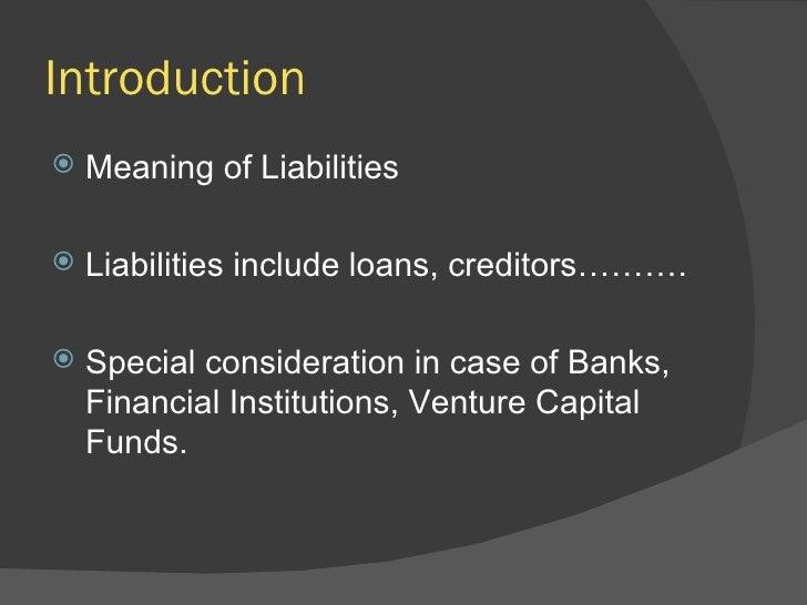 Introduction <ul><li>Meaning of Liabilities </li></ul><ul><li>Liabilities include loans, creditors………. </li></ul><ul><li>S...
