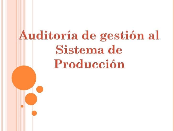 Auditoría de Gestión al Sistema de Producción