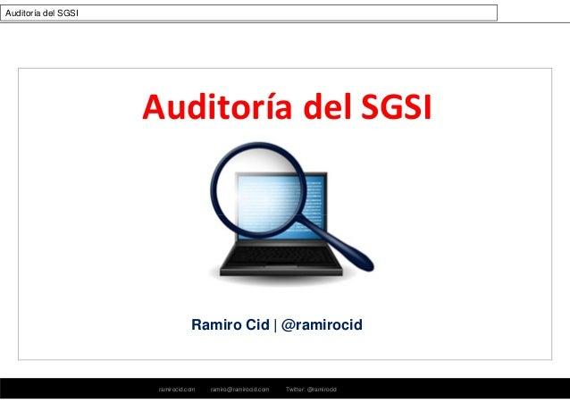 ramirocid.com ramiro@ramirocid.com Twitter: @ramirocid Auditoría del SGSI Ramiro Cid | @ramirocid Auditoría del SGSI