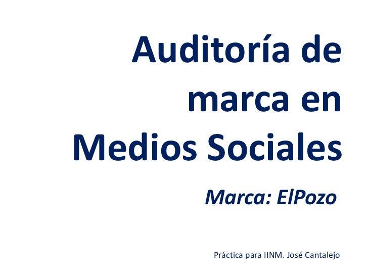 Auditoría de     marca enMedios Sociales       Marca: ElPozo       Práctica para IINM. José Cantalejo