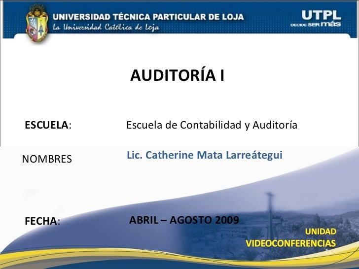 AUDITORÍA I  ESCUELA:   Escuela de Contabilidad y Auditoría  NOMBRES    Lic. Catherine Mata Larreátegui     FECHA:     ABR...