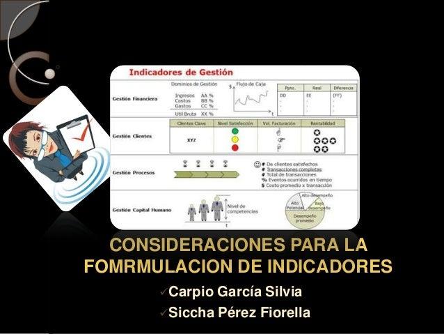 CONSIDERACIONES PARA LA FOMRMULACION DE INDICADORES Carpio García Silvia Siccha Pérez Fiorella
