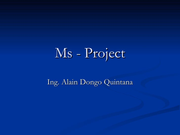 Ms - Project Ing. Alain Dongo Quintana