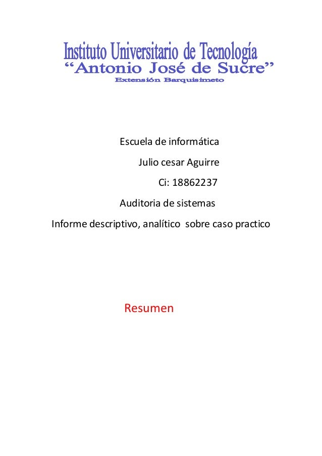 Escuela de informática Julio cesar Aguirre Ci: 18862237 Auditoria de sistemas Informe descriptivo, analítico sobre caso pr...