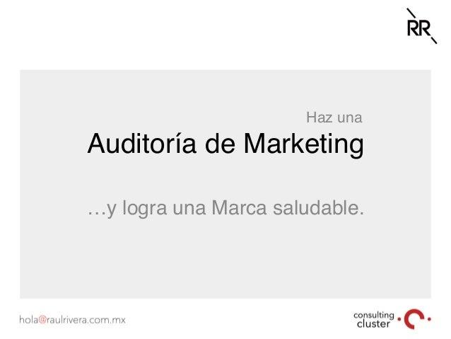 Auditoría de Marketing Haz una …y logra una Marca saludable.