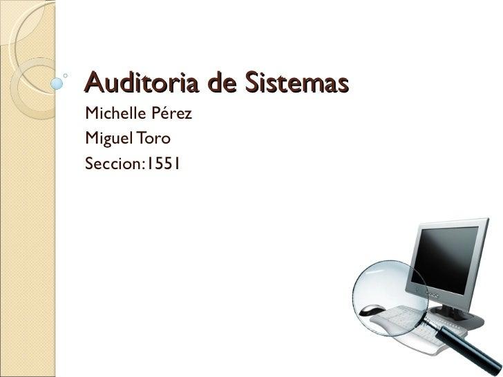 Auditoria de Sistemas Michelle Pérez Miguel Toro Seccion:1551
