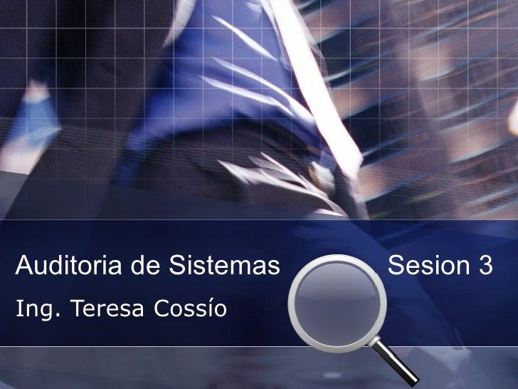 Auditoria de Sistemas  Sesion 3 Ing. Teresa Cossío