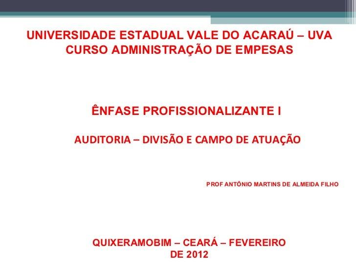 UNIVERSIDADE ESTADUAL VALE DO ACARAÚ – UVA     CURSO ADMINISTRAÇÃO DE EMPESAS        ÊNFASE PROFISSIONALIZANTE I      AUDI...