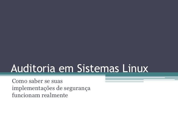 Auditoria em Sistemas LinuxComo saber se suasimplementações de segurançafuncionam realmente