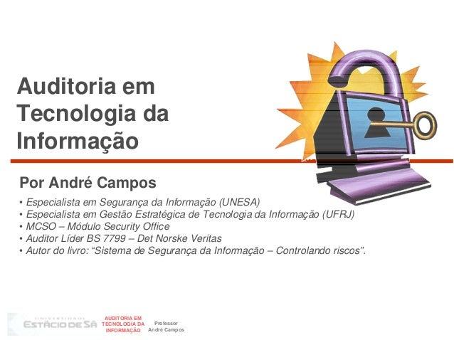 Auditoria emTecnologia daInformaçãoPor André Campos• Especialista em Segurança da Informação (UNESA)• Especialista em Gest...