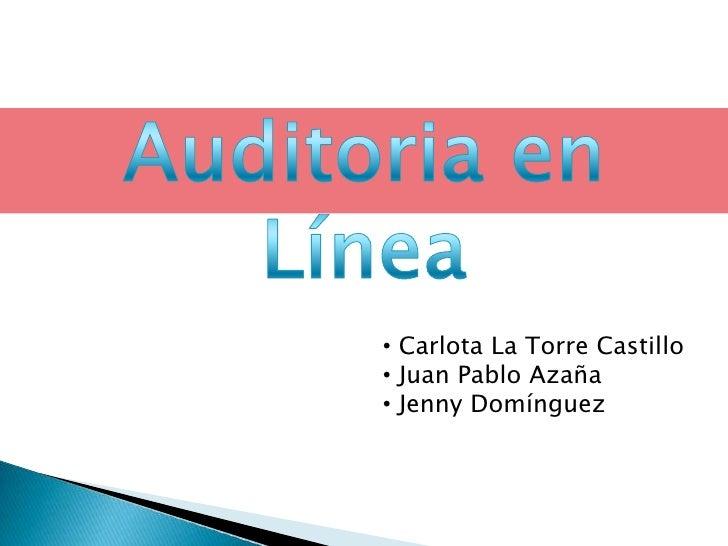 Auditoria en Línea<br /><ul><li> Carlota La Torre Castillo