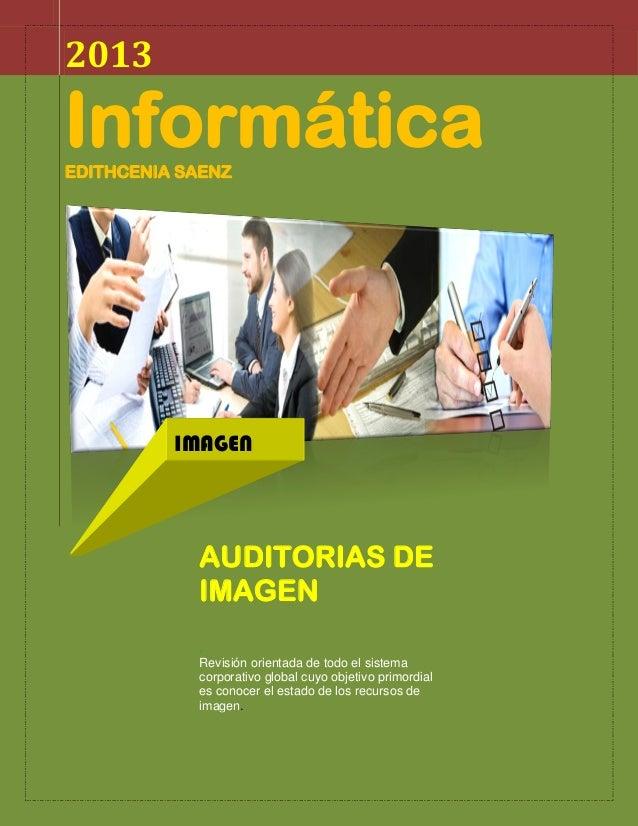 2013  Informática EDITHCENIA SAENZ  IMAGEN  AUDITORIAS DE IMAGEN . Revisión orientada de todo el sistema corporativo globa...