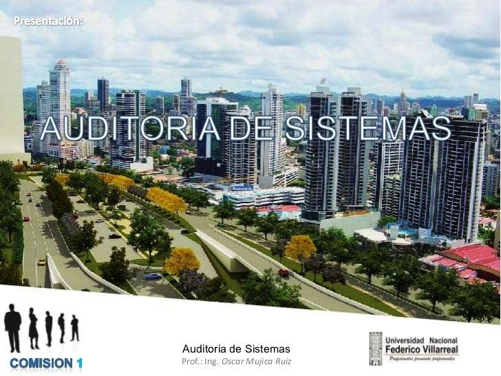 Auditoria de SistemasProf.: Ing. Oscar Mujica Ruiz