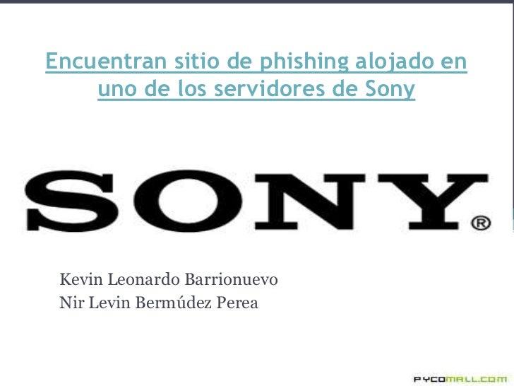 Encuentran sitio de phishing alojado en uno de los servidores de Sony<br />Kevin Leonardo Barrionuevo<br />Nir Levin Bermú...