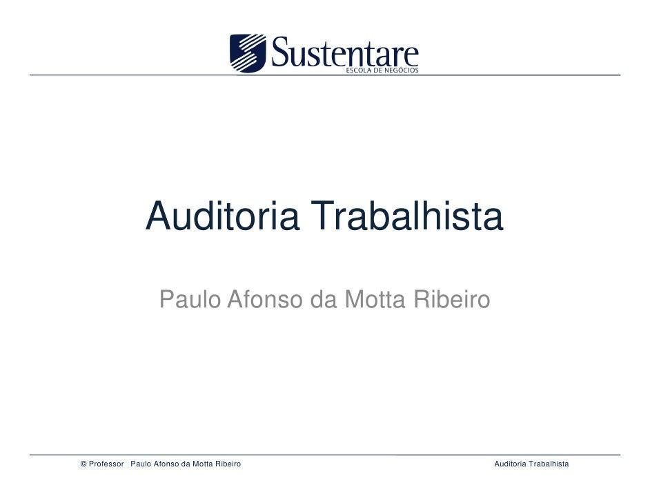 Auditoria Trabalhista                   Paulo Afonso da Motta Ribeiro© Professor Paulo Afonso da Motta Ribeiro          Au...