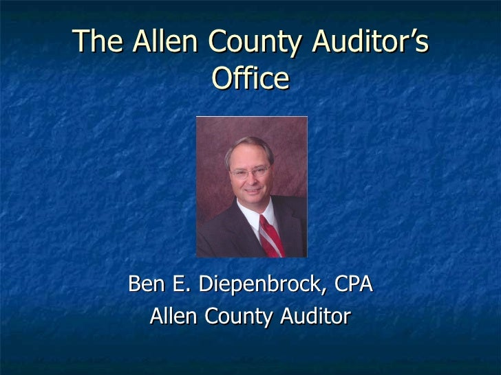 The Allen County Auditor's Office Ben E. Diepenbrock, CPA Allen County Auditor