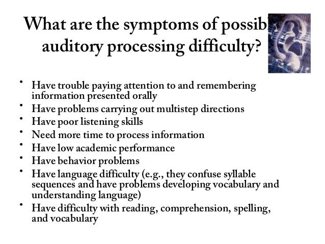 auditory processing disorder Children with auditory processing disorder have trouble understanding what people say apd can affect learning, so diagnosis and support are important.