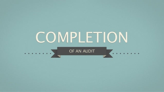 COMPLETION   OF AN AUDIT