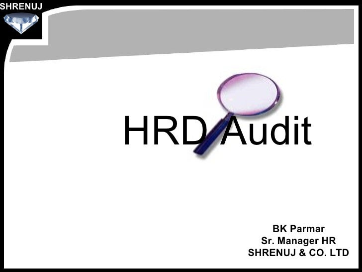 HRD Audit BK Parmar Sr. Manager HR SHRENUJ & CO. LTD SHRENUJ