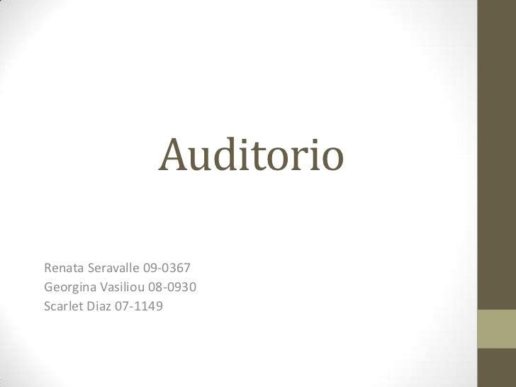 Auditorio<br />Renata Seravalle 09-0367<br />Georgina Vasiliou 08-0930<br />Scarlet Diaz 07-1149<br />